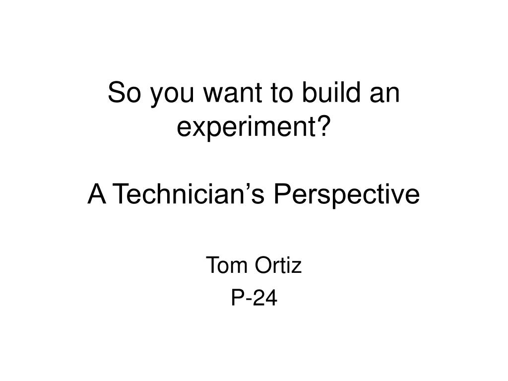 so you want to build an experiment a technician s perspective l.
