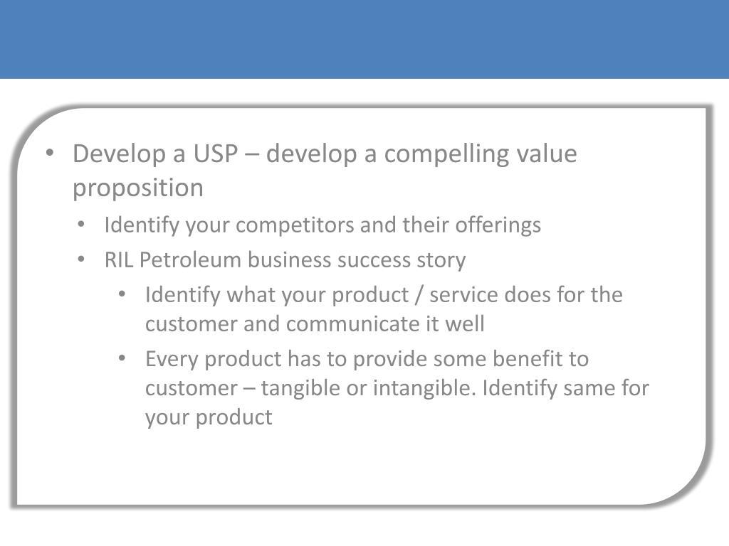 Develop a USP – develop a compelling value proposition