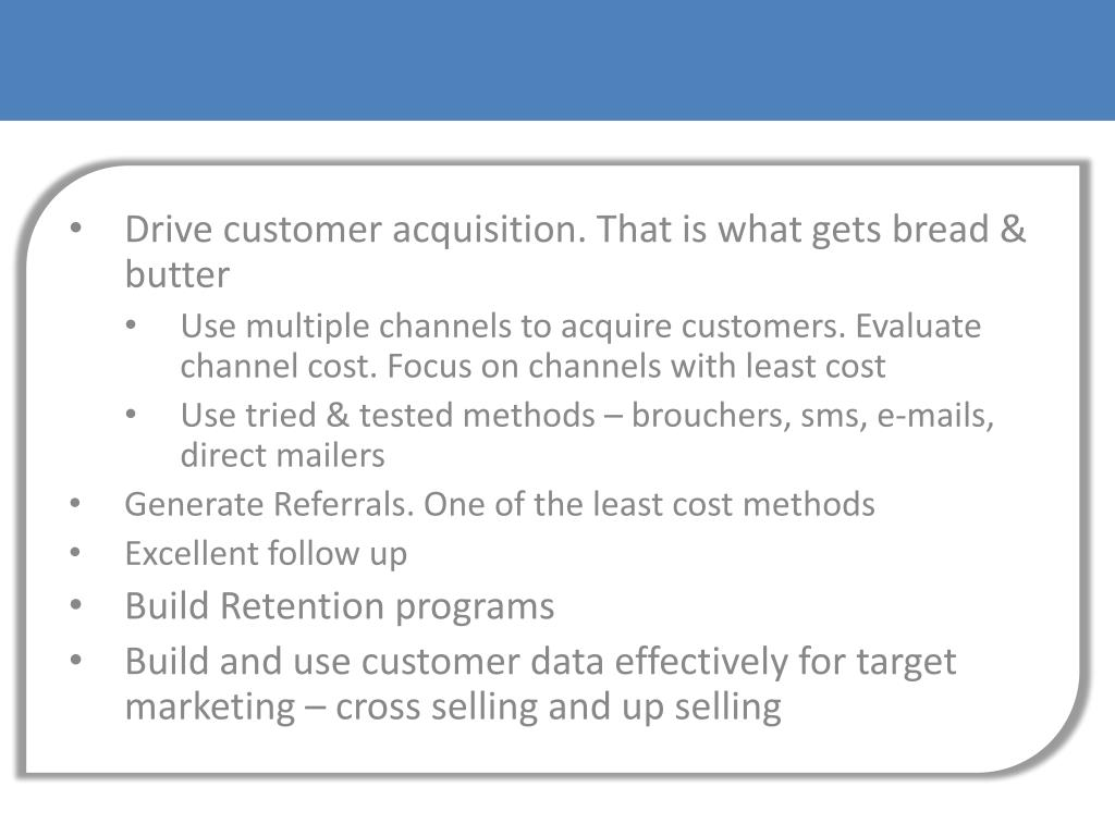 Drive customer acquisition. That is what gets bread & butter