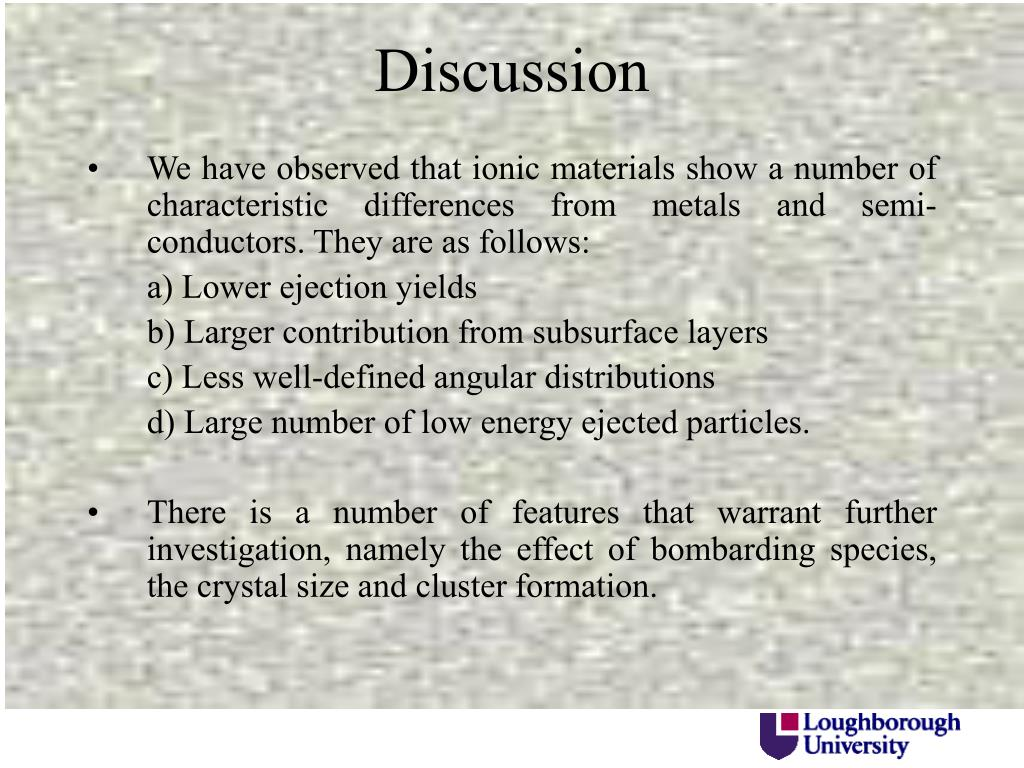 We have observed that ionic materials show a number of characteristic differences from metals and semi-conductors. They are as follows: