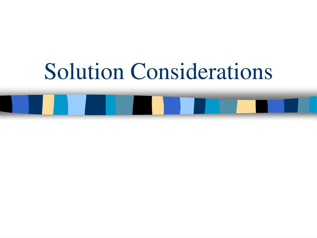 Solution Considerations