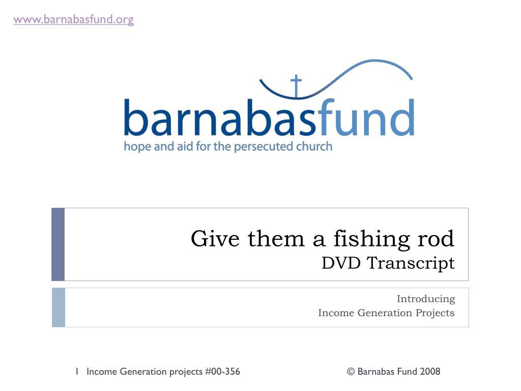 give them a fishing rod dvd transcript l.