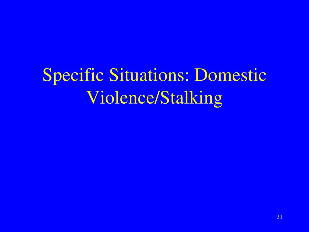 Specific Situations: Domestic Violence/Stalking