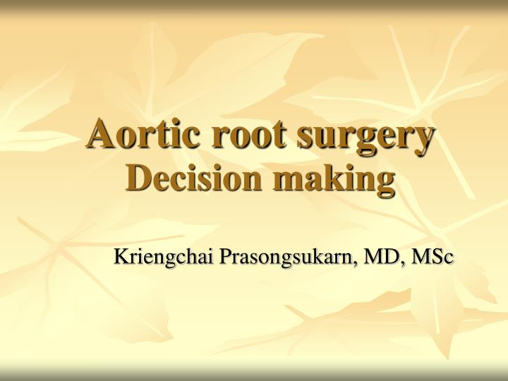aortic root surgery decision making n.