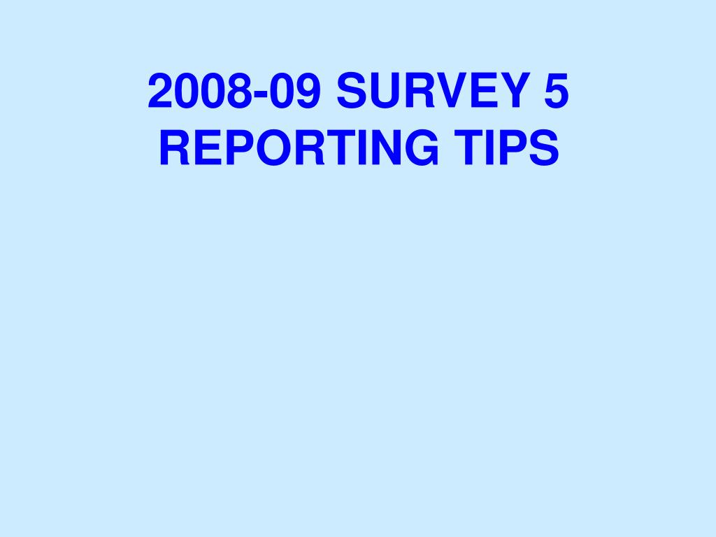 2008 09 survey 5 reporting tips l.