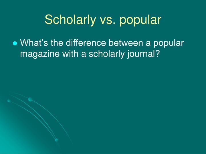 Scholarly vs popular
