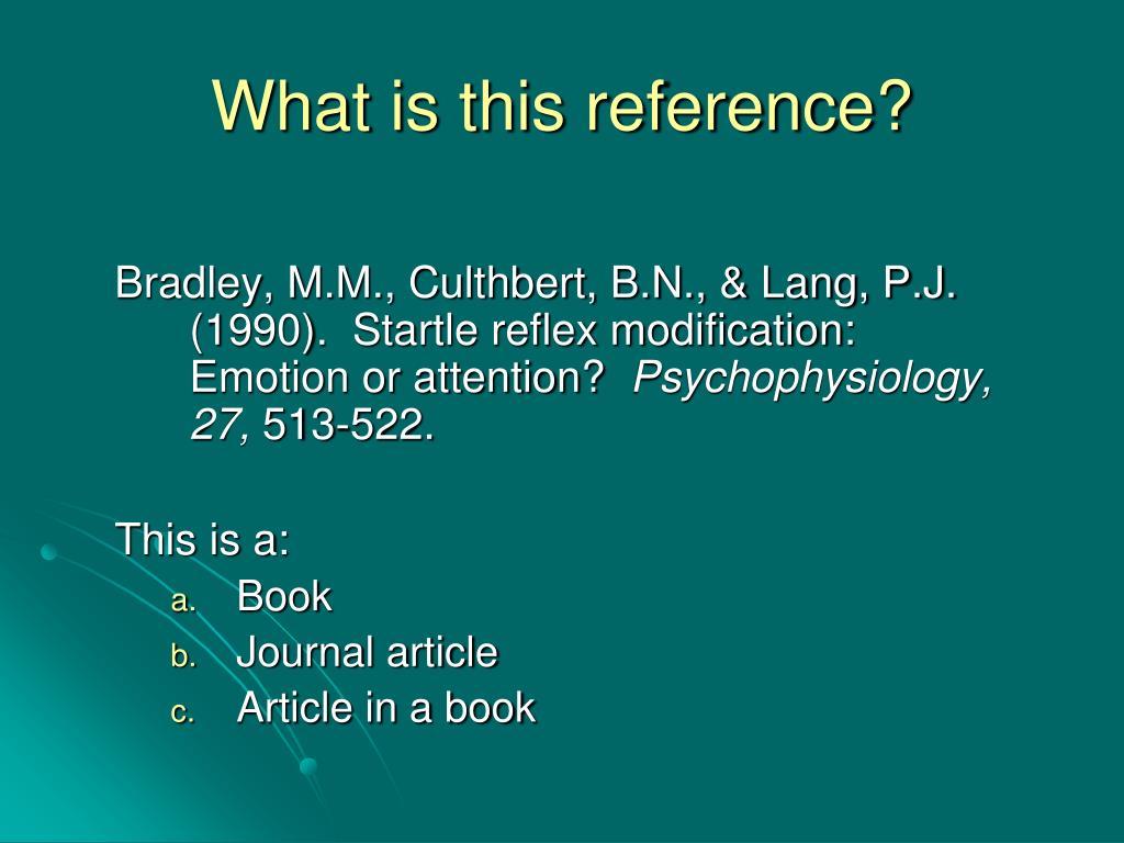 Bradley, M.M., Culthbert, B.N., & Lang, P.J. (1990).  Startle reflex modification:  Emotion or attention?