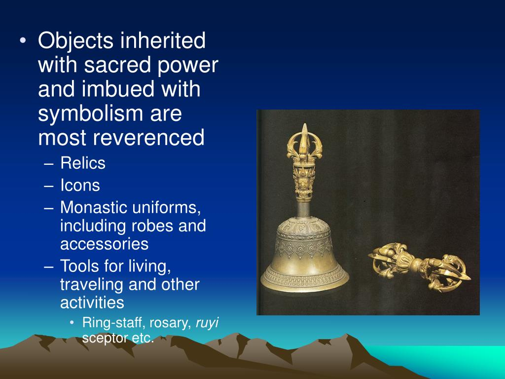 Objects inherited with sacred power and imbued with symbolism are most reverenced
