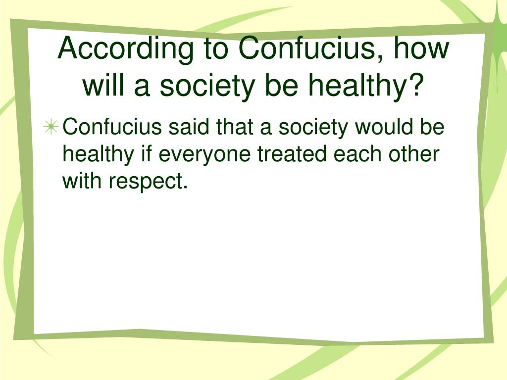 According to Confucius, how will a society be healthy?