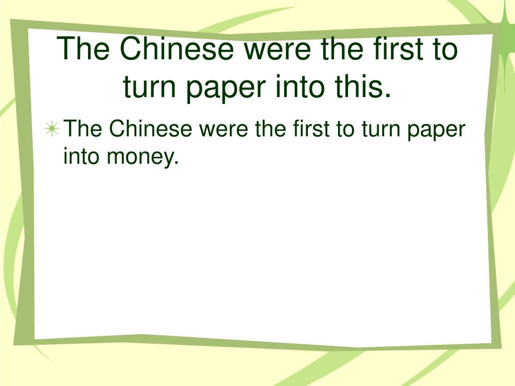 The Chinese were the first to turn paper into this.
