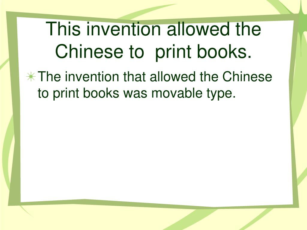 This invention allowed the Chinese to  print books.