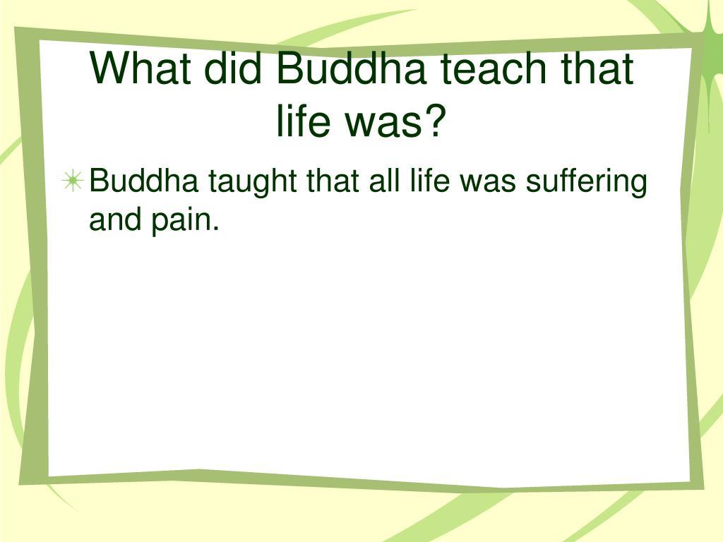 What did Buddha teach that life was?