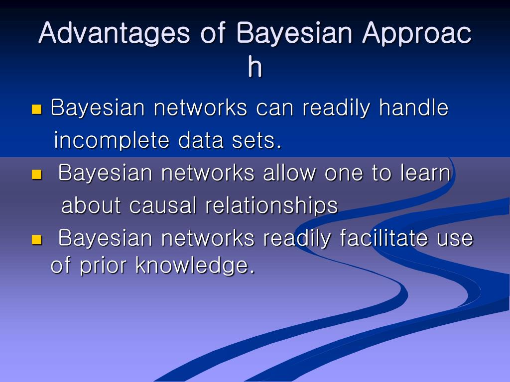 Advantages of Bayesian Approach