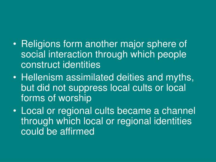 Religions form another major sphere of social interaction through which people construct identities