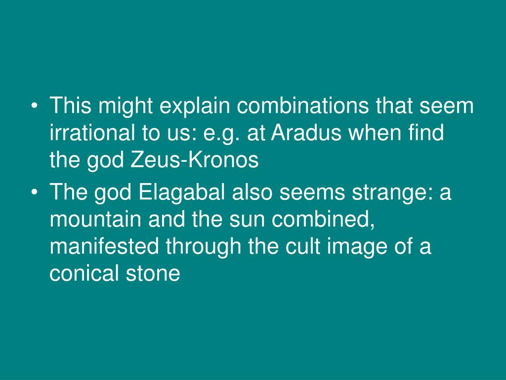 This might explain combinations that seem irrational to us: e.g. at Aradus when find the god Zeus-Kronos