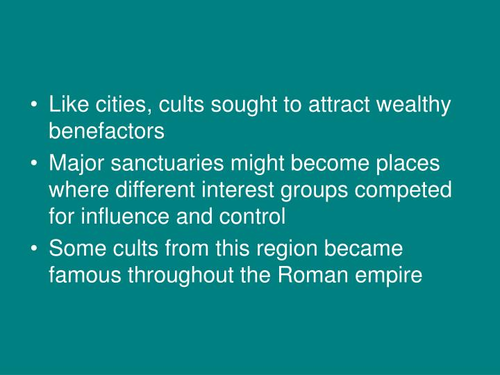 Like cities, cults sought to attract wealthy benefactors