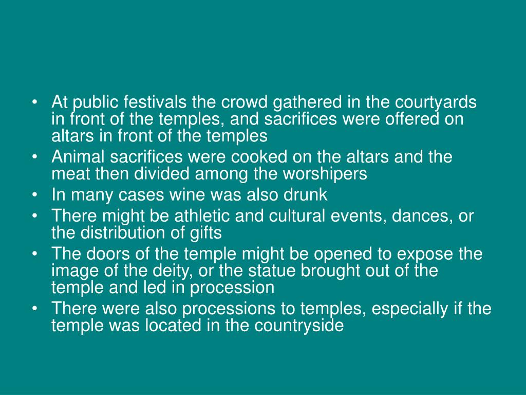 At public festivals the crowd gathered in the courtyards in front of the temples, and sacrifices were offered on altars in front of the temples