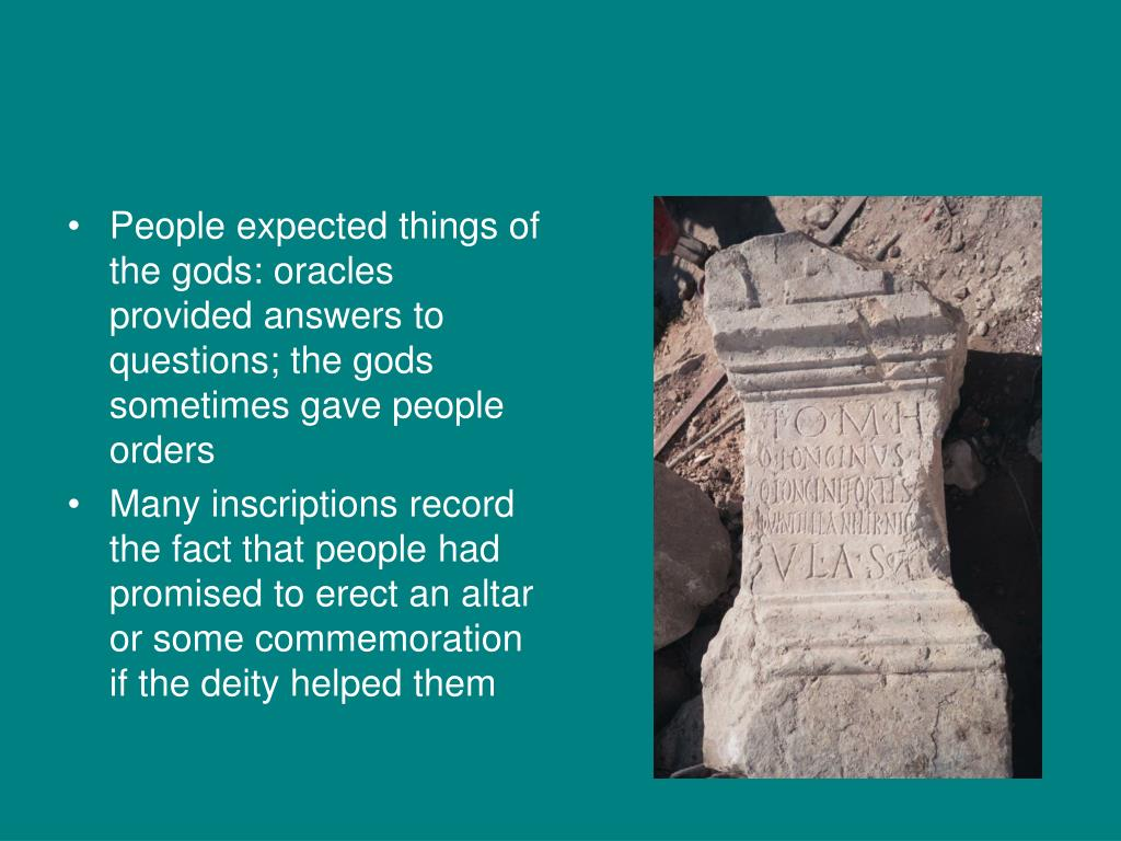 People expected things of the gods: oracles provided answers to questions; the gods sometimes gave people orders