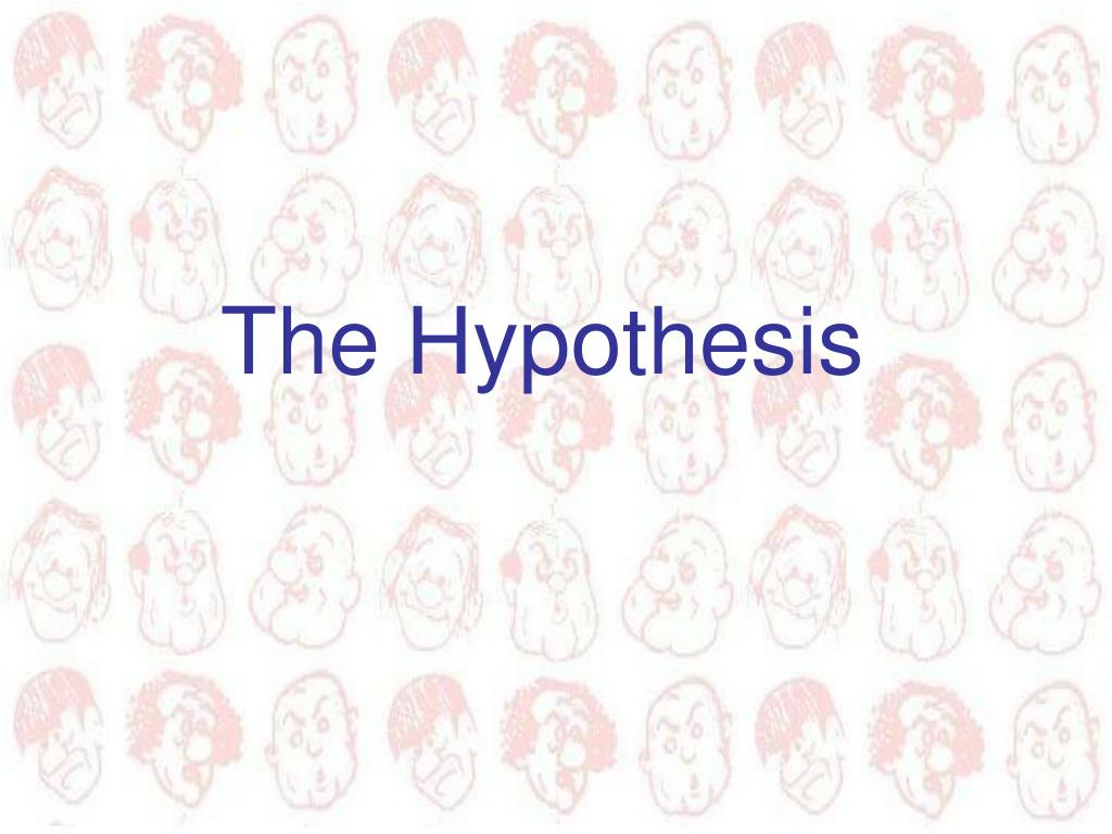 The Hypothesis