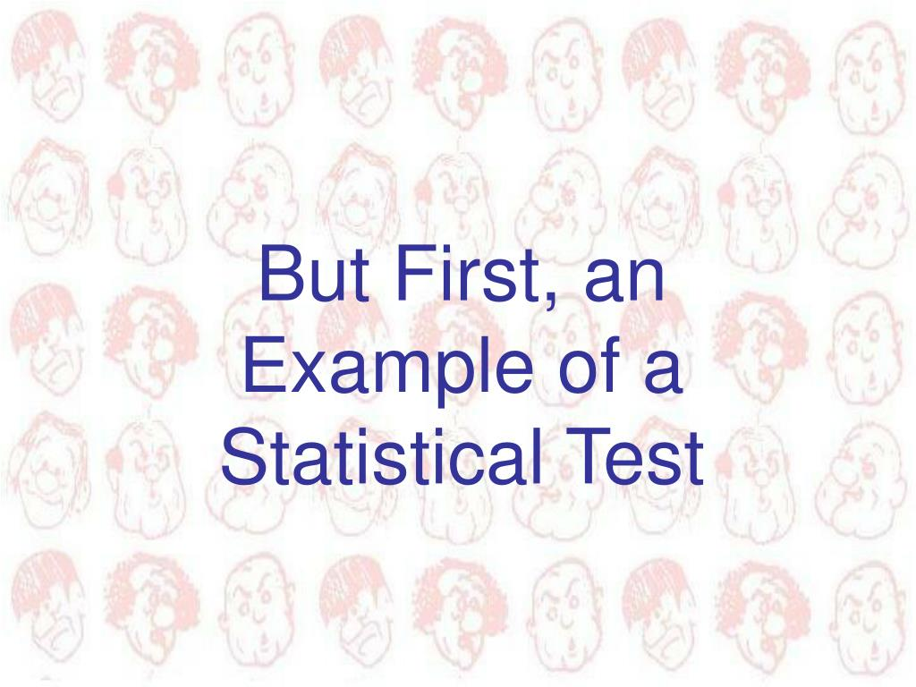 But First, an Example of a  Statistical Test