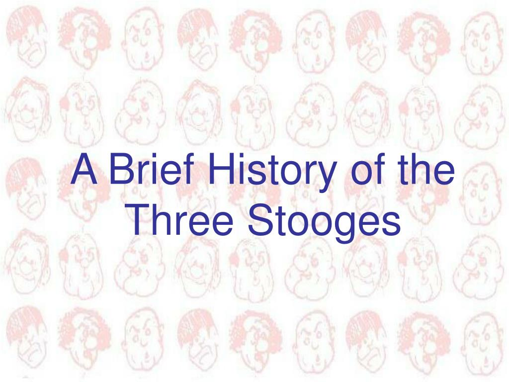 A Brief History of the Three Stooges