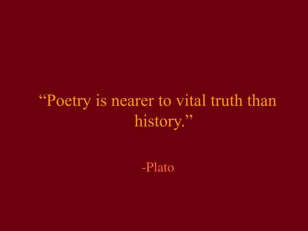 """""""Poetry is nearer to vital truth than history."""""""