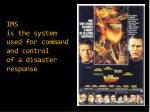 ims is the system used for command and control of a disaster response