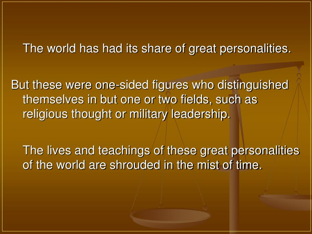 The world has had its share of great personalities.