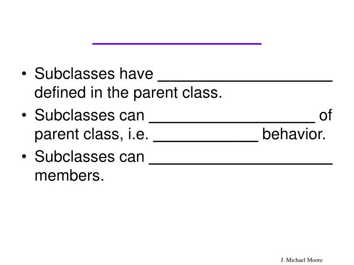 object oriented programming with subclasses The class inheriting behavior is the subclass and the class it inherits from is the   as you gain more experience in object oriented design, you'll start to develop a.