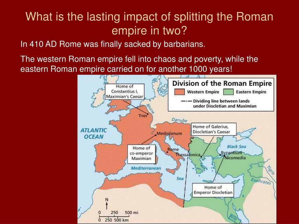 What is the lasting impact of splitting the Roman empire in two?