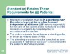 standard e retains these requirements for all patients1