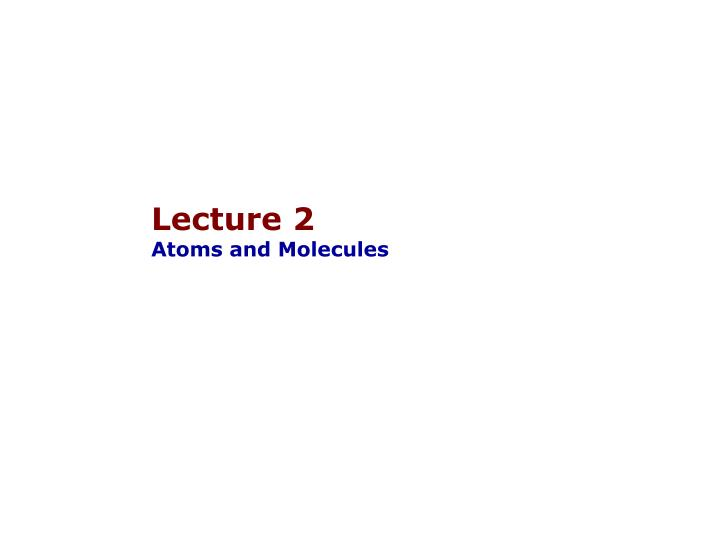 lecture 2 atoms and molecules n.