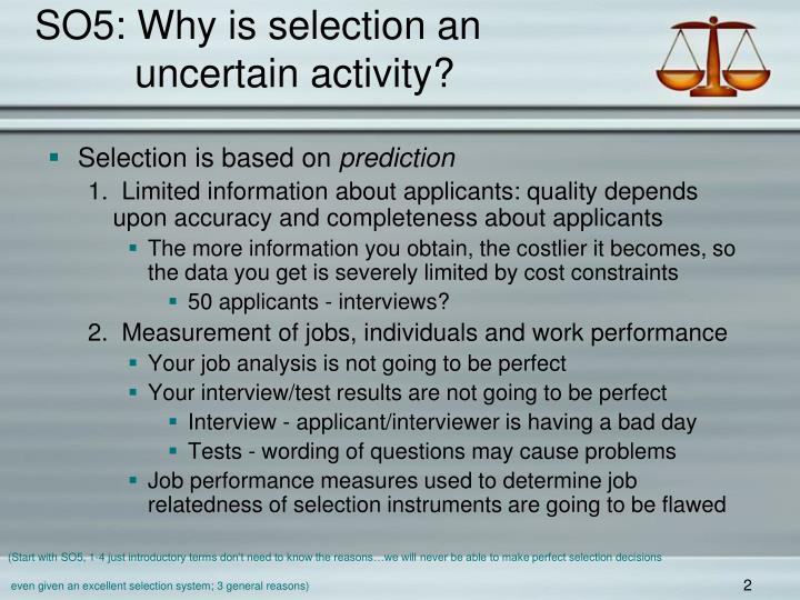 So5 why is selection an uncertain activity