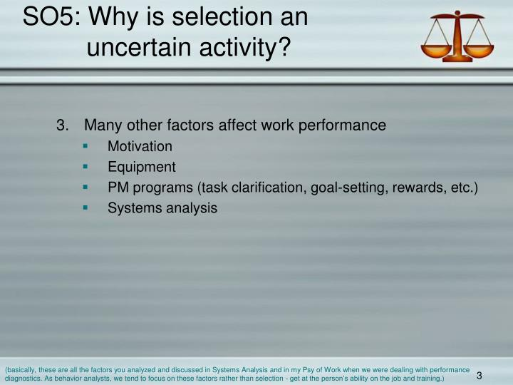 So5 why is selection an uncertain activity3
