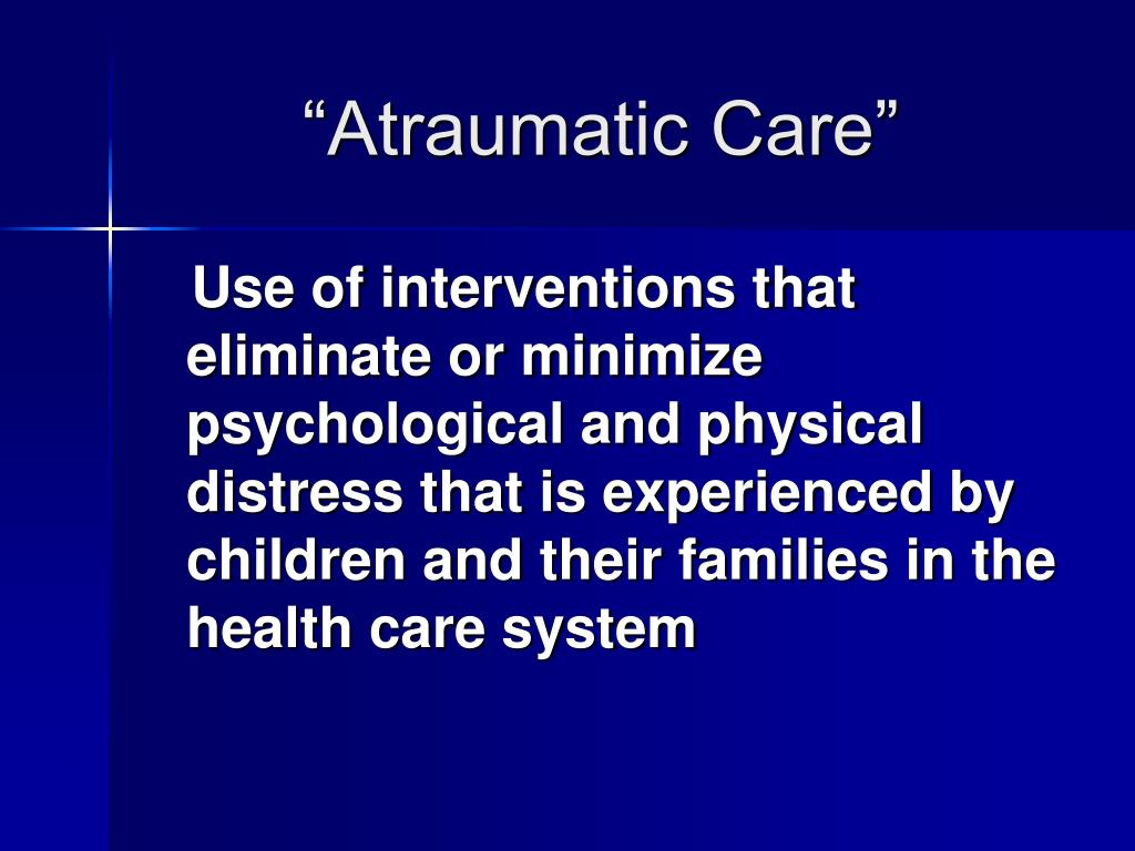 """Atraumatic Care"""