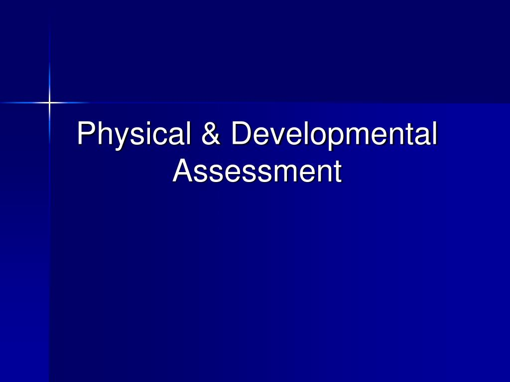 Physical & Developmental Assessment