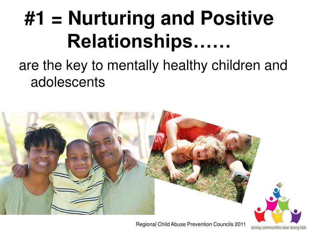 #1 = Nurturing and Positive  Relationships……
