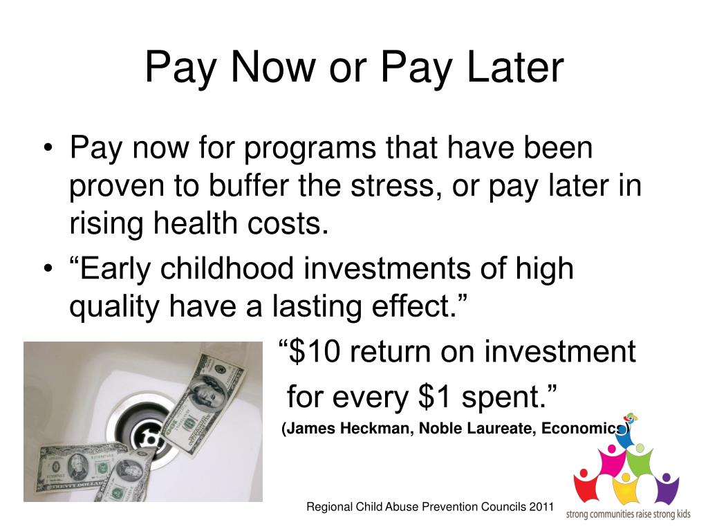 Pay Now or Pay Later