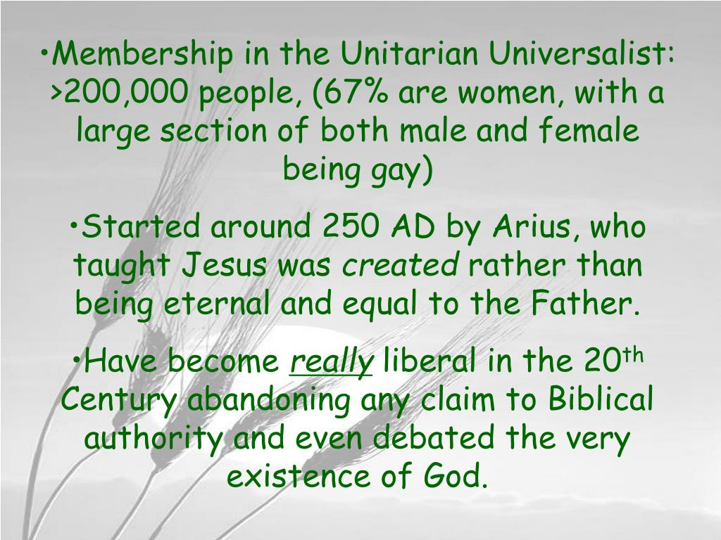 Membership in the Unitarian Universalist: >200,000 people, (67% are women, with a large section of both male and female being gay)