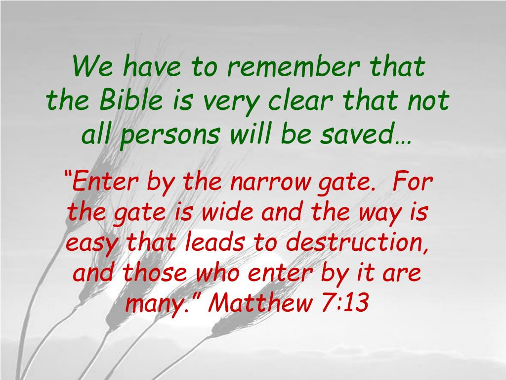We have to remember that the Bible is very clear that not all persons will be saved…