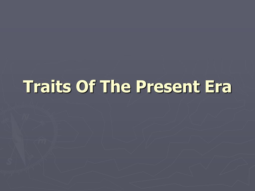 traits of the present era l.