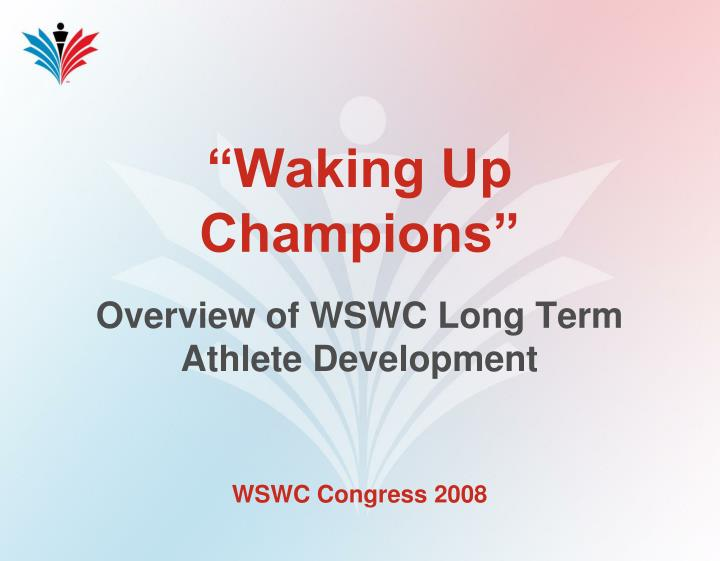 Waking up champions overview of wswc long term athlete development