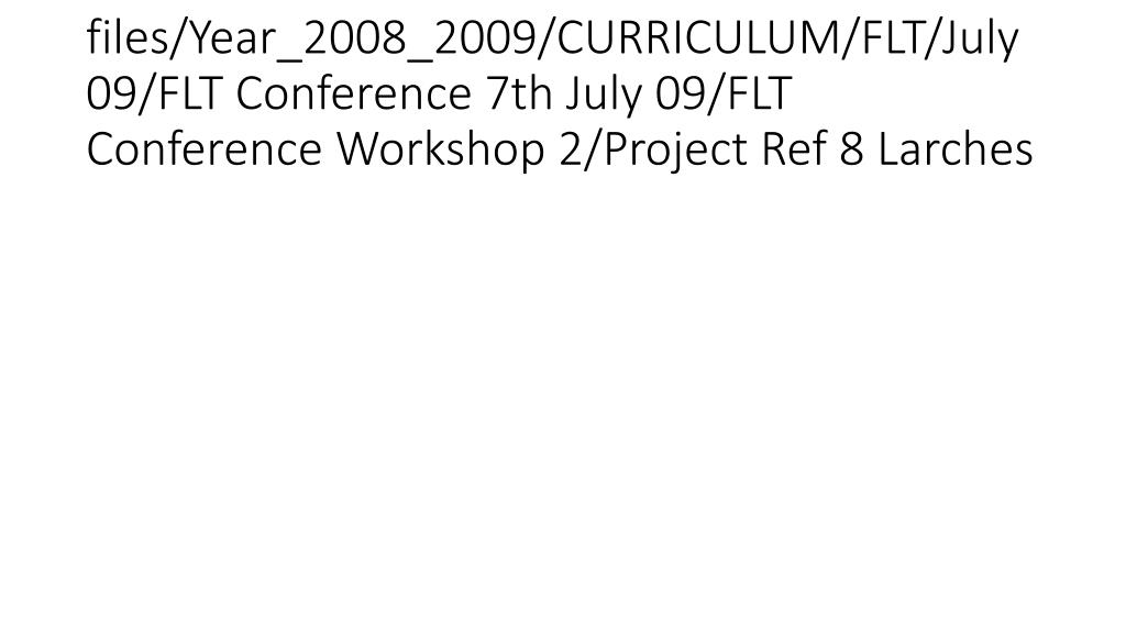 files/Year_2008_2009/CURRICULUM/FLT/July 09/FLT Conference 7th July 09/FLT Conference Workshop 2/Project Ref 8 Larches