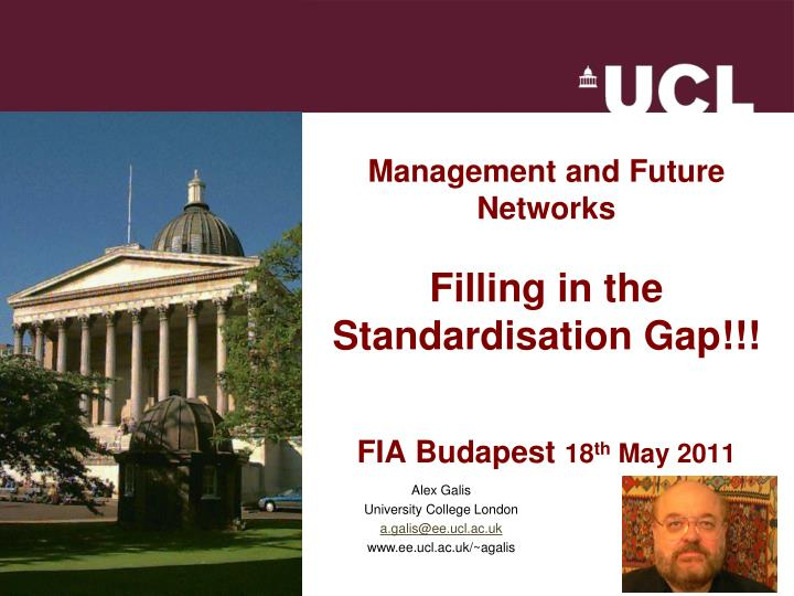 Management and future networks filling in the standardisation gap fia budapest 18 th may 2011