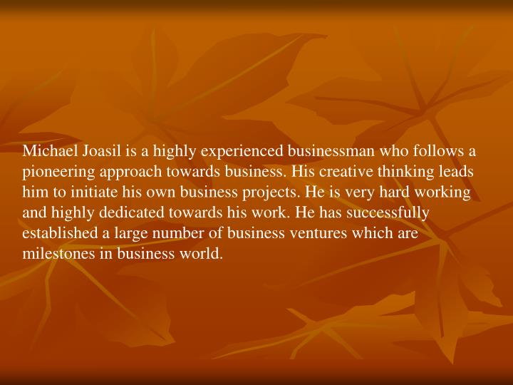 Michael Joasil is a highly experienced businessman who follows a pioneering approach towards busines...