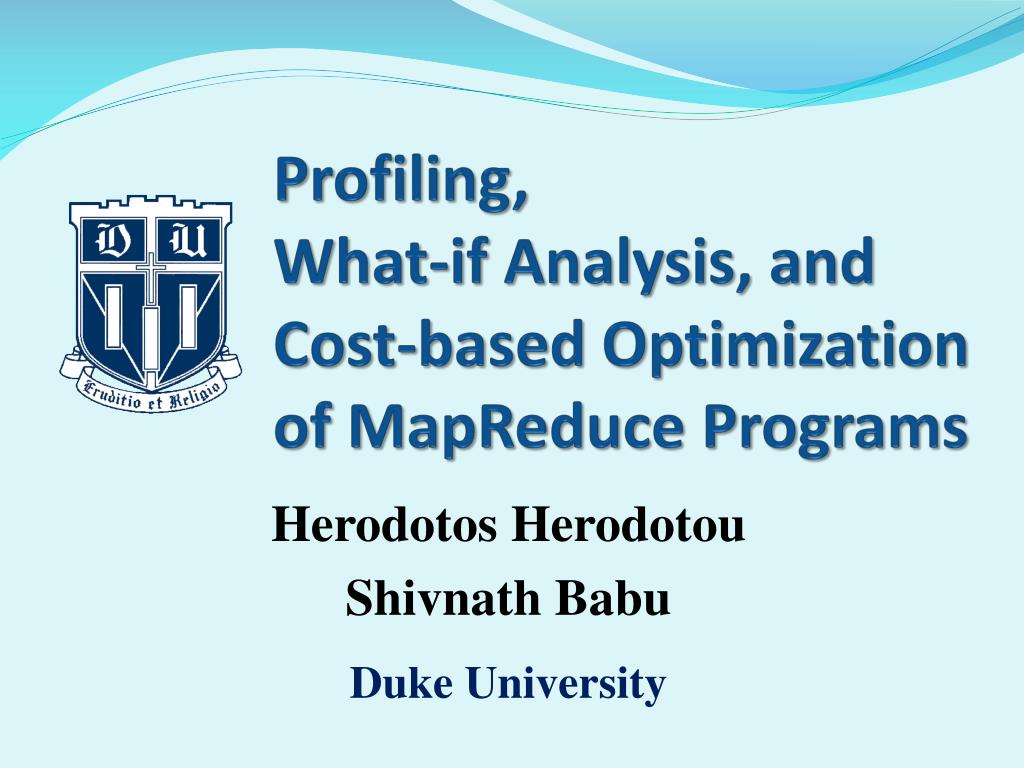 profiling what if analysis and cost based optimization of mapreduce programs l.