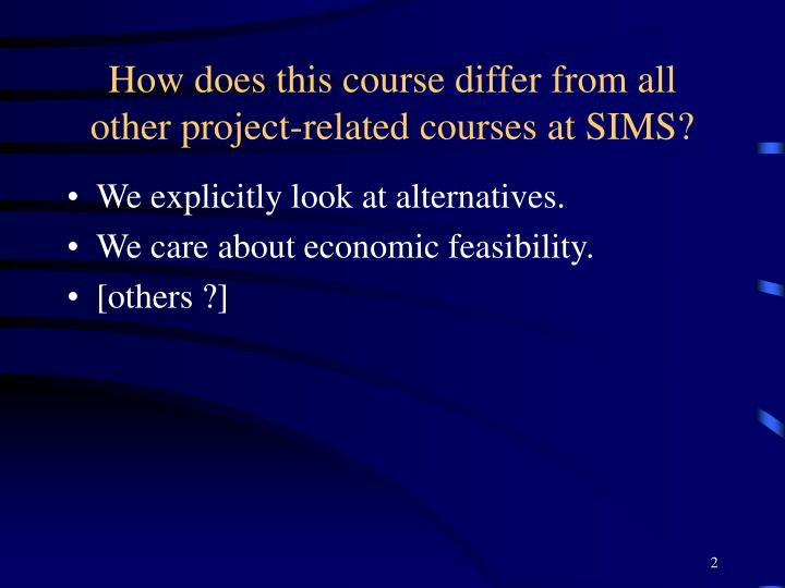 How does this course differ from all other project related courses at sims