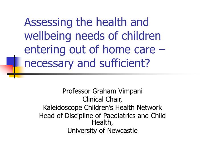 Assessing the health and wellbeing needs of children entering out of home care – necessary and suf...