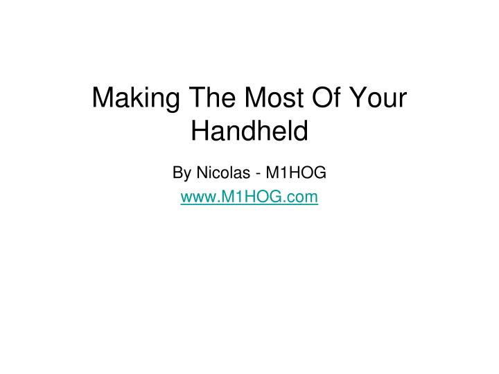 making the most of your handheld n.