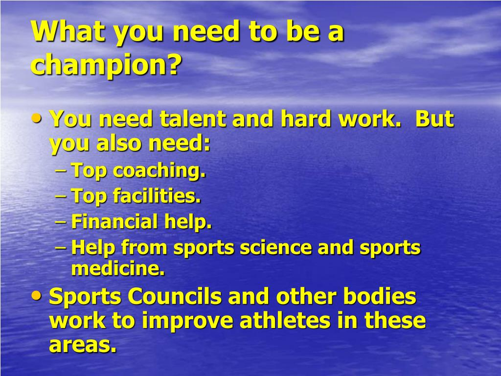 What you need to be a champion?